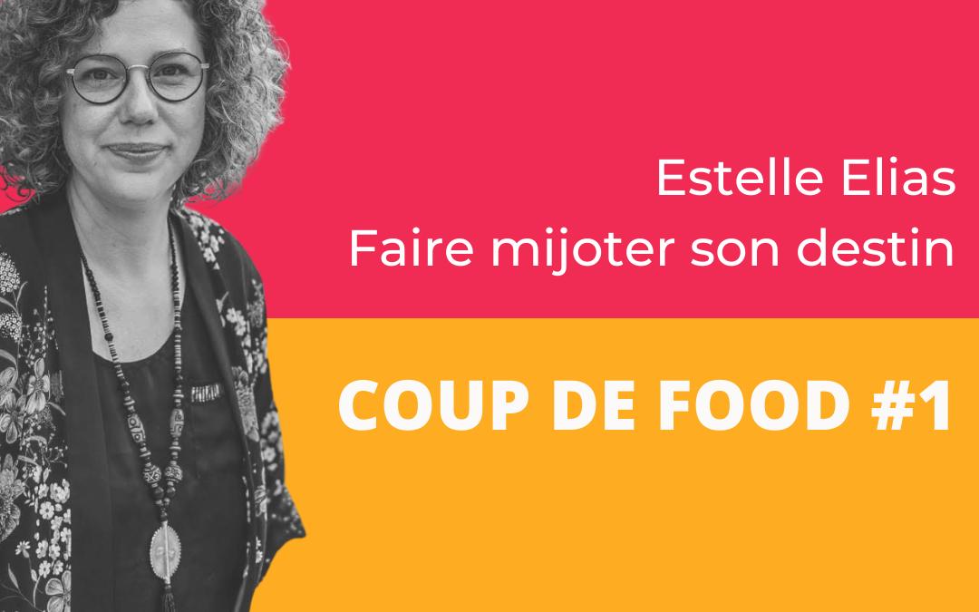 Coup de Food #1 : Estelle Elias – Faire mijoter son destin