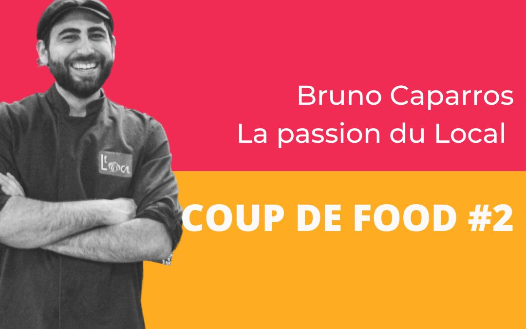 Coup de Food #2 : Bruno Caparros – La Passion du Local