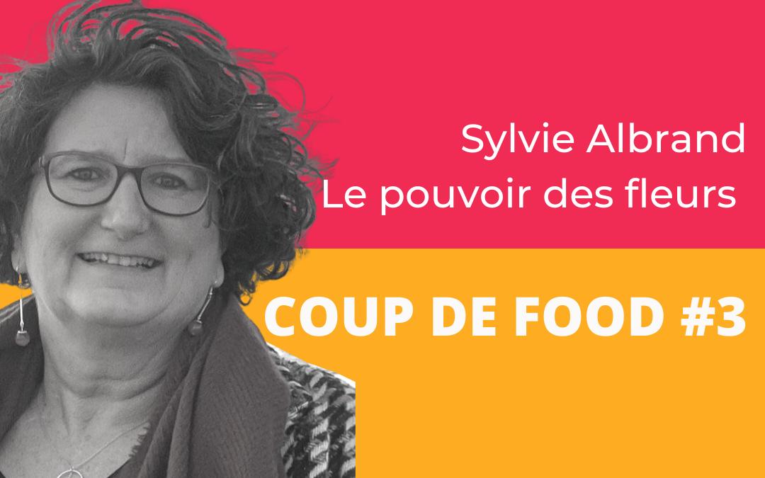 Coup de Food #3 : Sylvie Albrand – Le pouvoir des fleurs