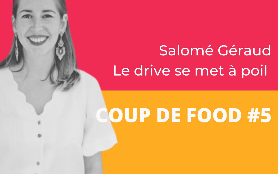 Coup de Food #5 : Salomé Géraud – Le drive se met à poil