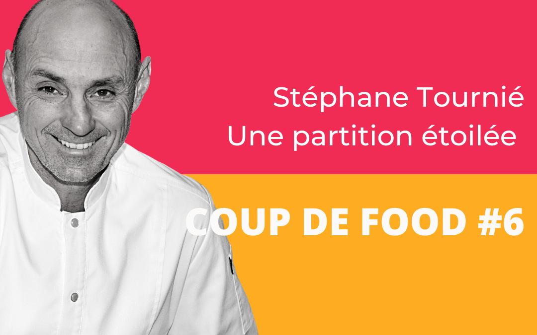 Coup de Food #6 : Stéphane Tournié – Une partition étoilée